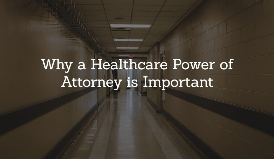Why You Should Have a Healthcare Power of Attorney