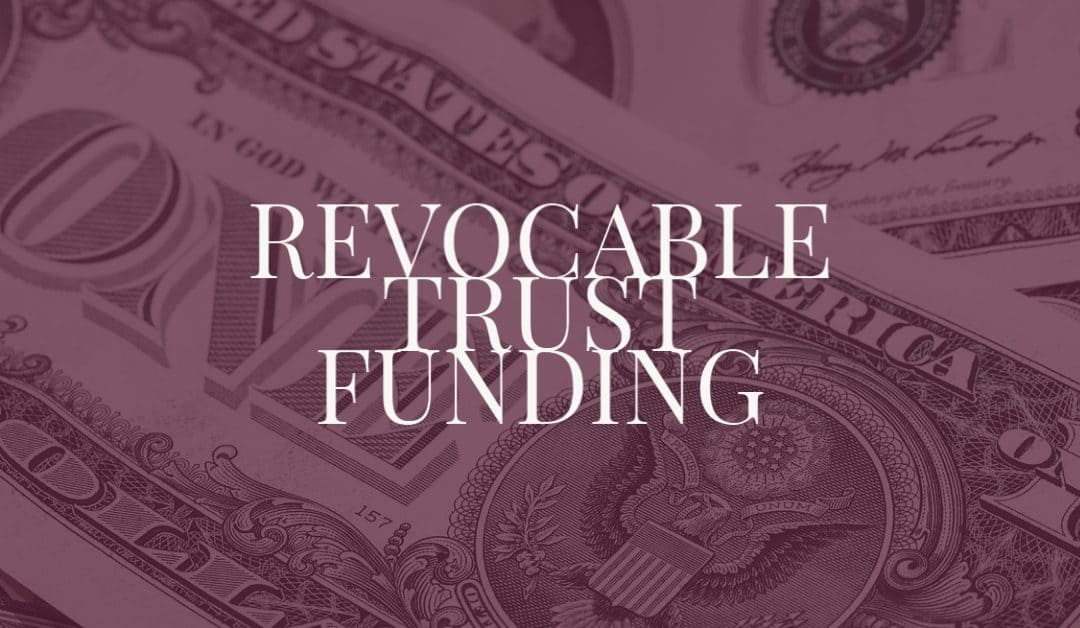 Revocable Trust Funding